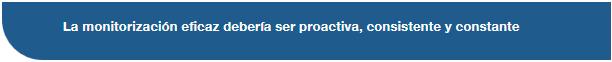 La monitorización eficaz debería ser proactiva, consistente y constante